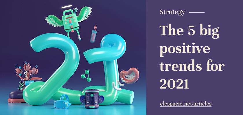The 5 Big Positive Digital Transformation Trends For 2021